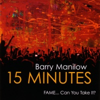 Barry Manilow - 15 Minutes (Fame... Can You Take It)