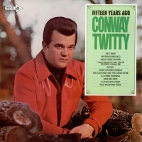 Conway Twitty - Fifteen Years Ago