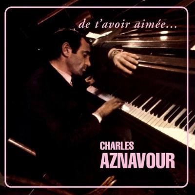 Charles Aznavour - De T'avoir Aimee