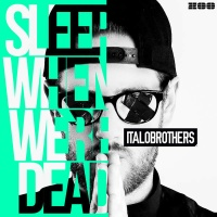 ItaloBrothers - Sleep When We're Dead (Extended Version)