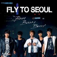 - Fly To Seoul `Boom Boom Boom`