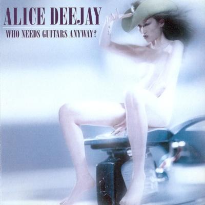Alice Deejay - Who Needs Guitars Anyway?