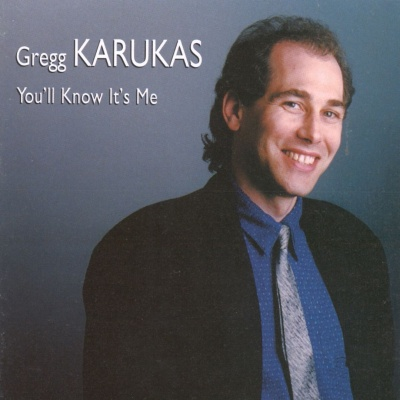 Gregg Karukas - You'll Know it's Me