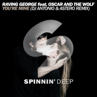 Raving George - You're Mine (DJ Antonio & Astero Remix)