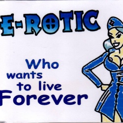 E-Rotic - Who Wants To Live Forever
