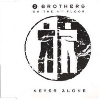 2 Brothers On The 4th Floor - Never Alone (Radio Edit)