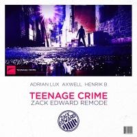Adrian Lux, Axwell & Henrik B - Teenage Crime (Zack Edward Remode)