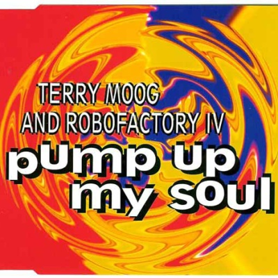 Terry Moog And Robofactory IV - Pump Up My Soul