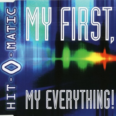 HIT-O-MATIC - My First, My Everything