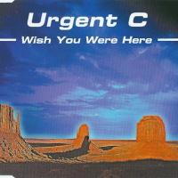Urgent C - Wish You Were Here