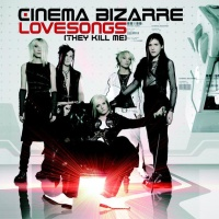 Cinema Bizarre - Lovesongs (They Kill Me)