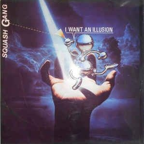 Squash Gang - I Want An Illusion