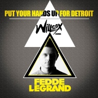 Fedde Le Grand - Put Your Hands Up 4 Detroit (Willcox Remix)