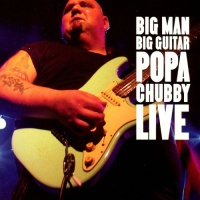 Popa Chubby - Big Man Big Guitar