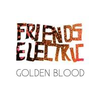 Freinds Elecrtic - Golden Blood