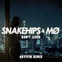 Snakehips - Don't Leave (Gryffin Remix)