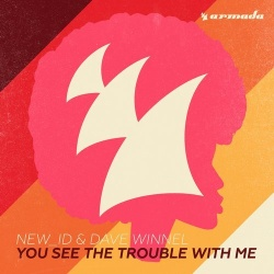 New_ID - You See The Trouble With Me