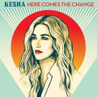 Kesha - Here Comes The Change From