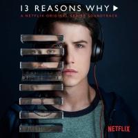 - 13 Reasons Why (A Netflix Original Series Soundtrack)