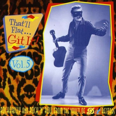 Keith Courvall - That'll Flat ... Git It! Vol. 5: Rockabilly From The Vaults Of Dot Records