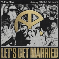 Yellow Claw feat. Offcet & Era Istrefi - Let's Get Married